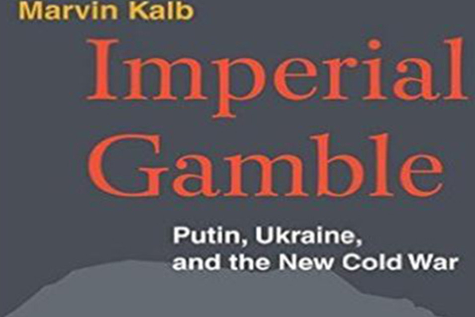 Marvin Kalb, Imperial Gamble: Putin, Ukraine, and the New Cold War. Brookings Institution Press, Washington DC