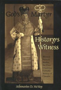 God's Martyr, History's Witness: Blessed Nykyta Budka, The First Ukrainian Catholic Bishop in Canada